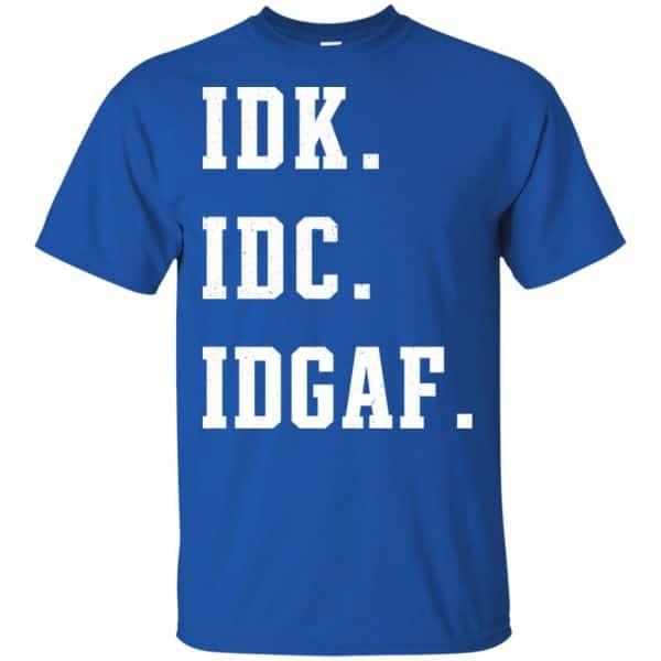 Idk Idc Idgaf Shirt, Hoodie, Tank Apparel 5