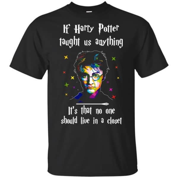 Harry Potter: If Harry Potter Taught Us Anything It's That No One Should Live In A Closet T-Shirts, Hoodie, Tank Apparel 3