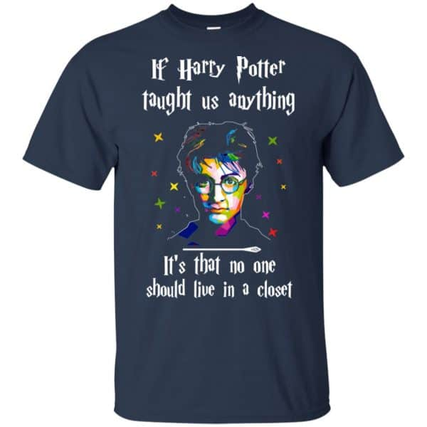 Harry Potter: If Harry Potter Taught Us Anything It's That No One Should Live In A Closet T-Shirts, Hoodie, Tank Apparel 6