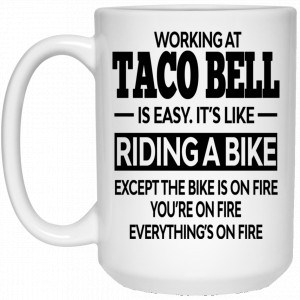 Working At Taco Bell Is Easy It's Like Riding A Bike Mug Coffee Mugs