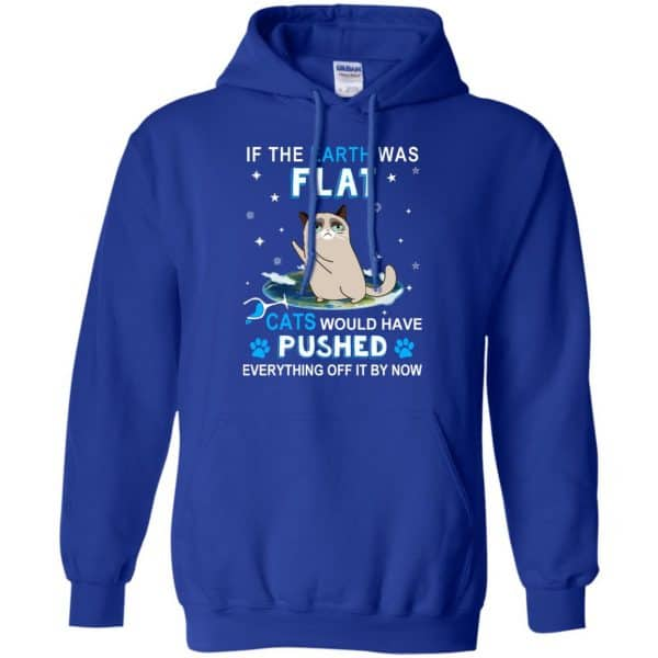 If The Earth Was Flat Cats Would Have Pushed Everything Off It By Now T-Shirts, Hoodie, Tank