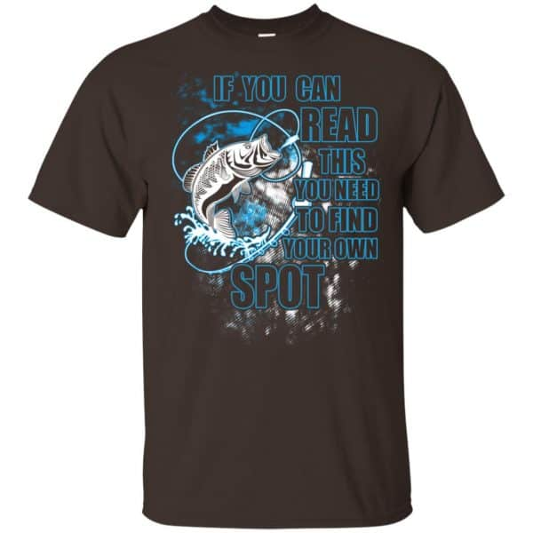 If You Can Read This You Need To Find Your Own Spot Fishing Shirt, Hoodie, Tank