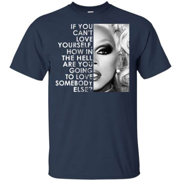 If You Can't Love Yourself How In The Hell Are You Going To Love Somebody Else RuPaul Shirt, Hoodie, Tank