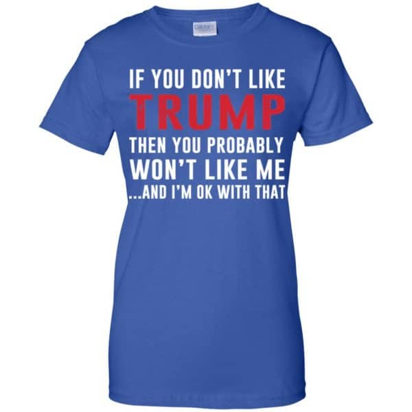 If You Don't Like Trump Then You Probably Won't Like Me T-Shirts, Hoodie, Tank Apparel