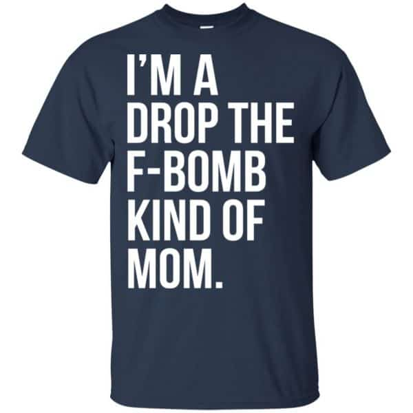 I'm A Drop The F-Bomb Kind Of Mom T-Shirts, Hoodie, Sweater