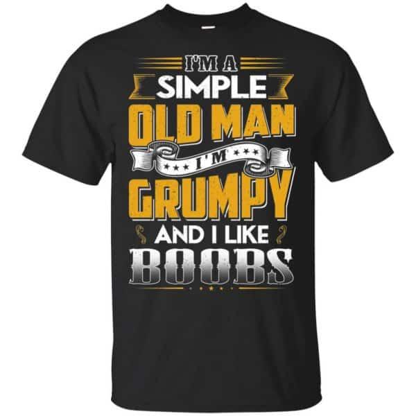 I'm A Simple Old Man I'm Grumpy And I Like Boobs Shirt, Hoodie, Tank Apparel 3