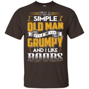 I'm A Simple Old Man I'm Grumpy And I Like Boobs Shirt, Hoodie, Tank Apparel 2