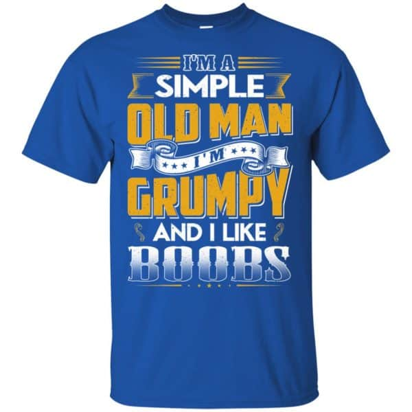 I'm A Simple Old Man I'm Grumpy And I Like Boobs Shirt, Hoodie, Tank Apparel 5