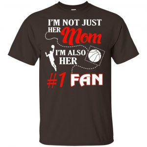 I'm Not Just Her Mom I'm Also Her Fan Basketball Mom T-Shirts, Hoodie, Tank Apparel