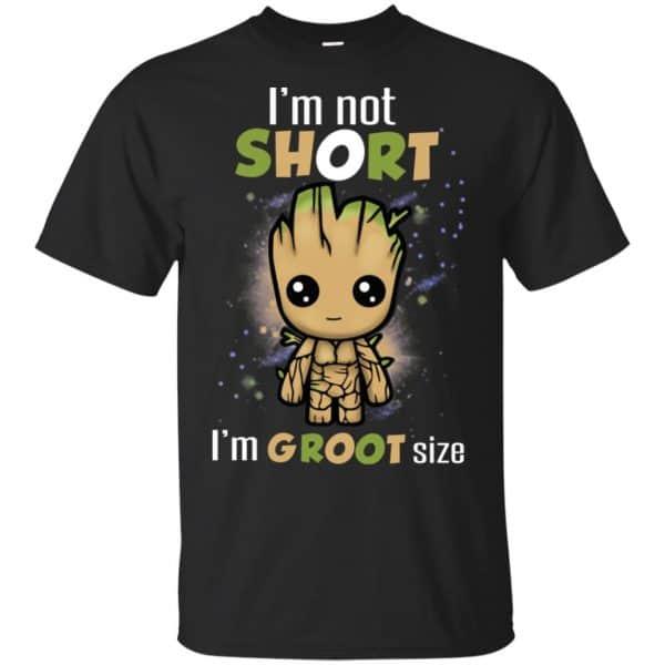 I'm Not Short I'm Groot Size Shirt, Hoodie, Tank