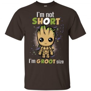 I'm Not Short I'm Groot Size Shirt, Hoodie, Tank