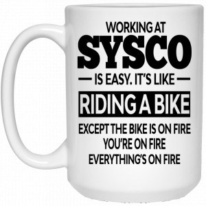Working At Sysco Is Easy It's Like Riding A Bike Mug