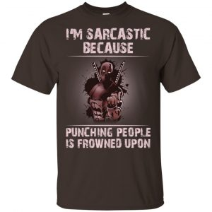 I'm Sarcastic Because Punching People Is Frowned Upon Shirt, Hoodie, Tank Apparel