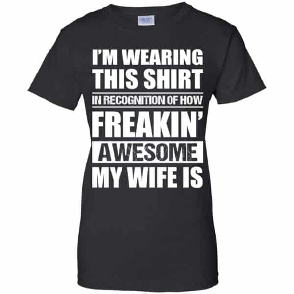 I'm Wearing This Shirt In Recognition Of How Freakin' Awesome My Wife Is Shirt, Hoodie, Tank Apparel 11