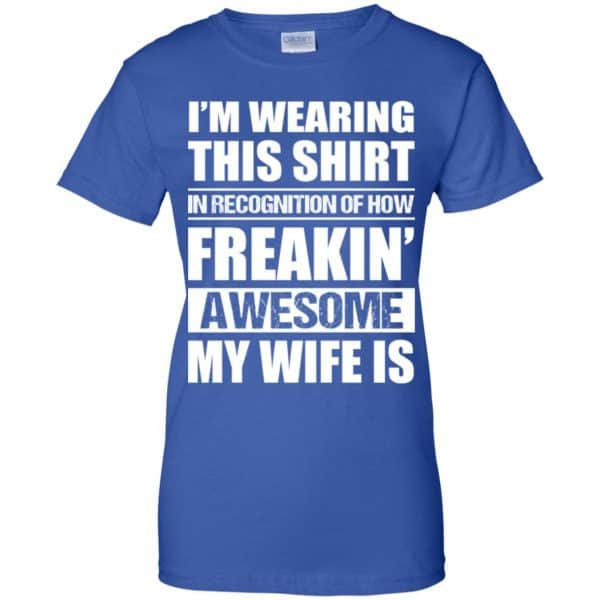 I'm Wearing This Shirt In Recognition Of How Freakin' Awesome My Wife Is Shirt, Hoodie, Tank Apparel 14