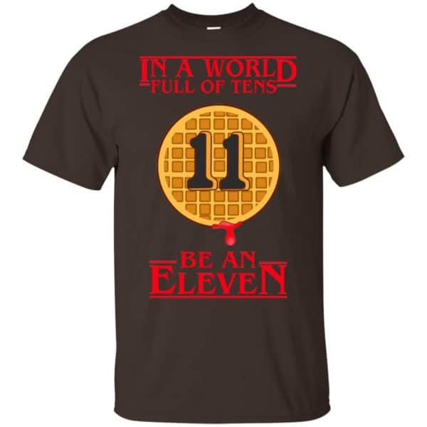 In A World Full Of Tens Be An Eleven Stranger Things T-Shirts, Hoodie, Tank Apparel 4