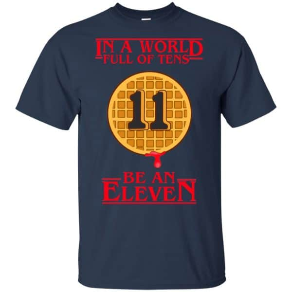 In A World Full Of Tens Be An Eleven Stranger Things T-Shirts, Hoodie, Tank Apparel 6