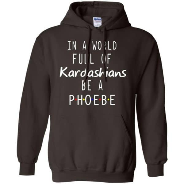 In A World Full Of Kardashians Be A Phoebe T-Shirts, Hoodie, Tank Apparel 9