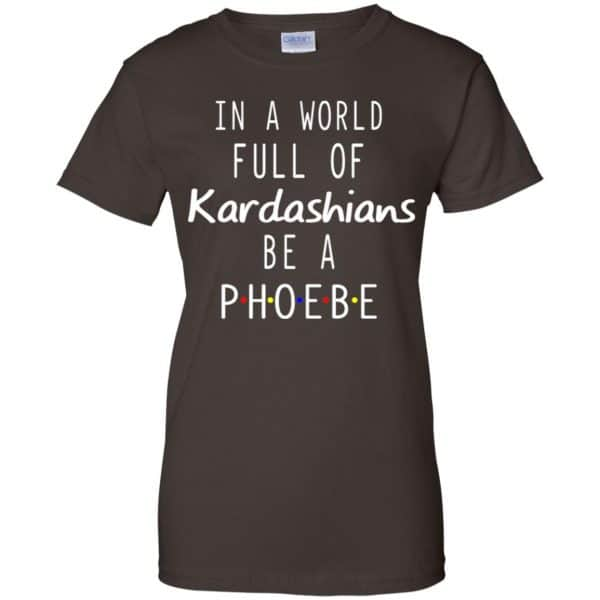 In A World Full Of Kardashians Be A Phoebe T-Shirts, Hoodie, Tank Apparel 12