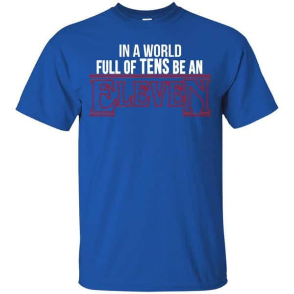 In A World Full Of Tens Be An Eleven Shirt, Hoodie, Tank Apparel 5