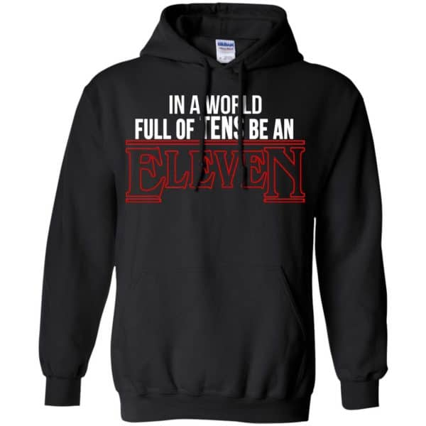 In A World Full Of Tens Be An Eleven Shirt, Hoodie, Tank Apparel 7