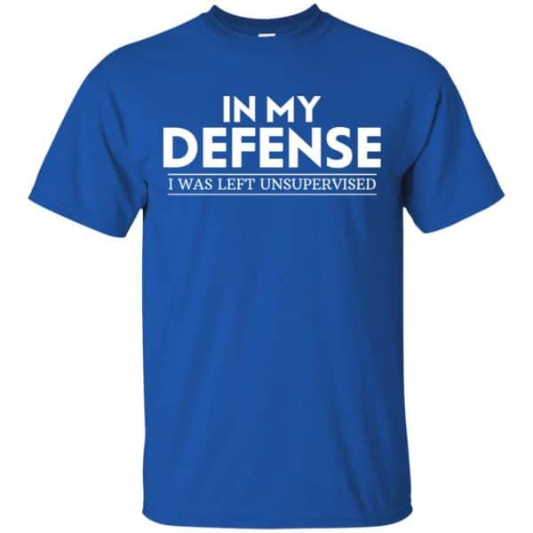 In My Defense I Was Left Unsupervised Shirt, Hoodie, Tank Apparel 5