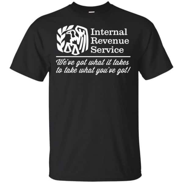Internal Revenue Service We've Got What It Takes To Take What You've Got Shirt, Hoodie, Tank Apparel 3