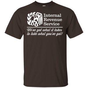 Internal Revenue Service We've Got What It Takes To Take What You've Got Shirt, Hoodie, Tank Apparel 2