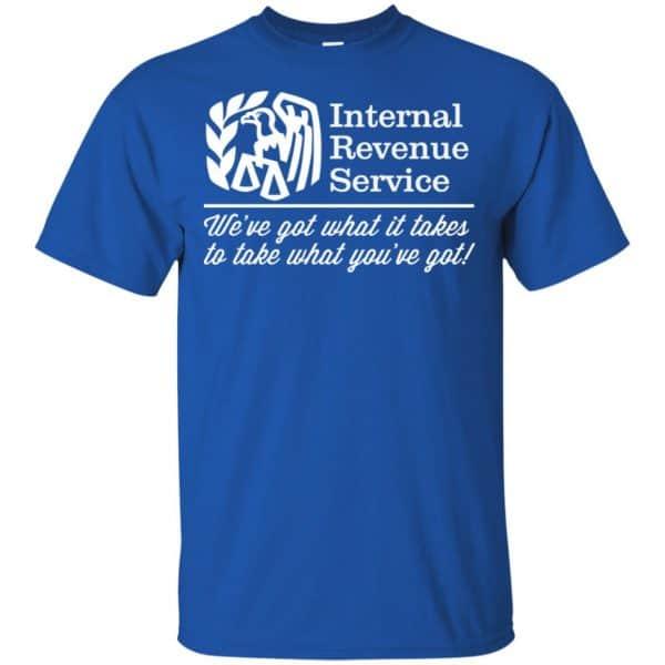 Internal Revenue Service We've Got What It Takes To Take What You've Got Shirt, Hoodie, Tank Apparel 5