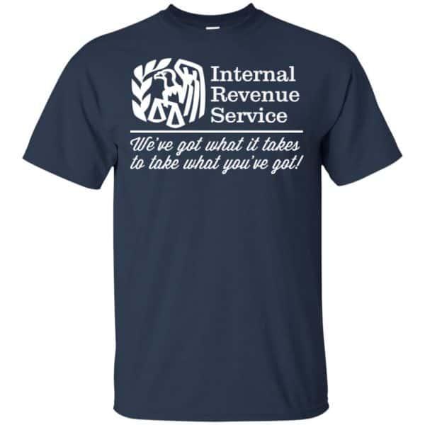 Internal Revenue Service We've Got What It Takes To Take What You've Got Shirt, Hoodie, Tank Apparel 6