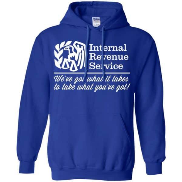 Internal Revenue Service We've Got What It Takes To Take What You've Got Shirt, Hoodie, Tank Apparel 10