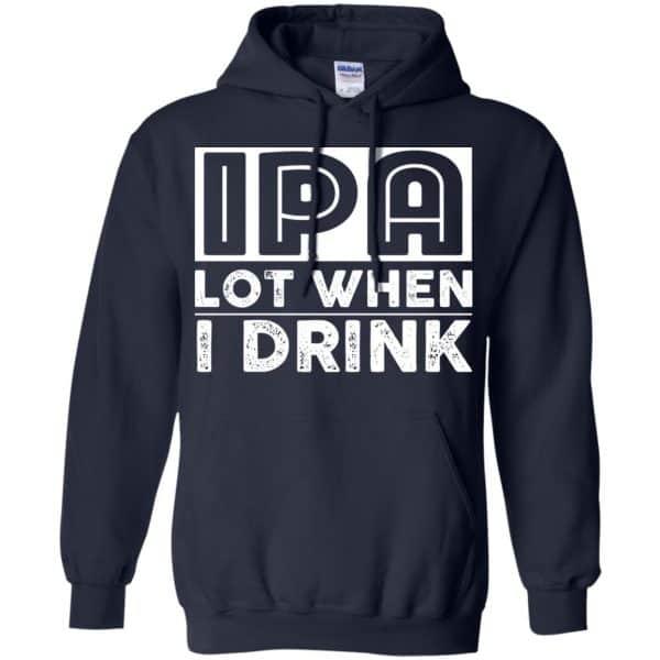 IPA Lot When I Drink Shirt, Hoodie, Tank Apparel 8
