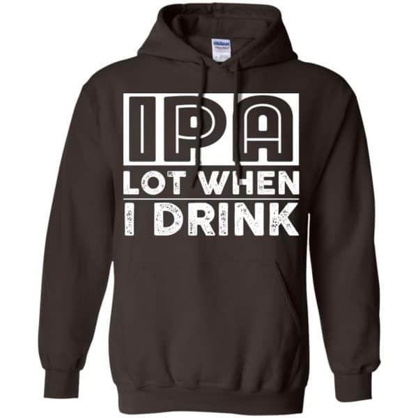 IPA Lot When I Drink Shirt, Hoodie, Tank Apparel 9