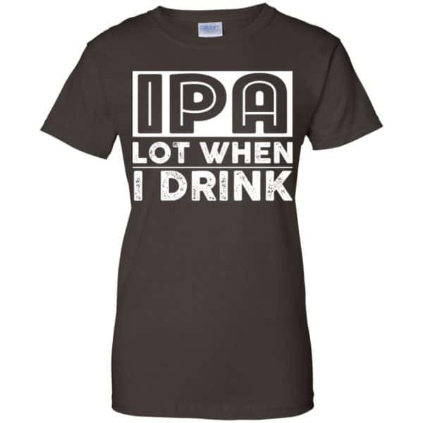 IPA Lot When I Drink Shirt, Hoodie, Tank Apparel 12