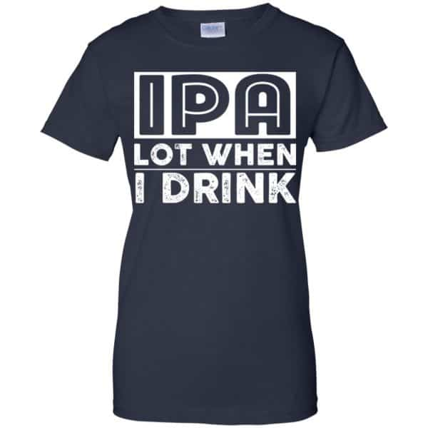 IPA Lot When I Drink Shirt, Hoodie, Tank Apparel 13