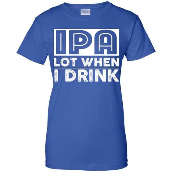 IPA Lot When I Drink Shirt, Hoodie, Tank Apparel 14
