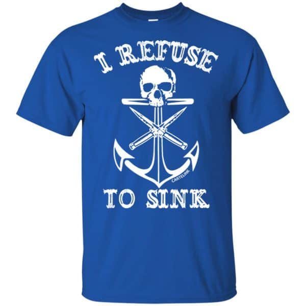 I Refuse To Sink Shirt, Hoodie, Tank Apparel 5