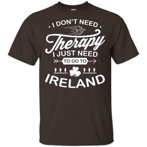 I Don't Need Therapy I Just Need To Go To Ireland Shirt, Hoodie, Tank Apparel 2