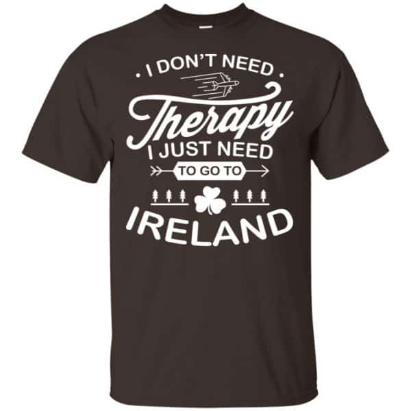 I Don't Need Therapy I Just Need To Go To Ireland Shirt, Hoodie, Tank Apparel 4