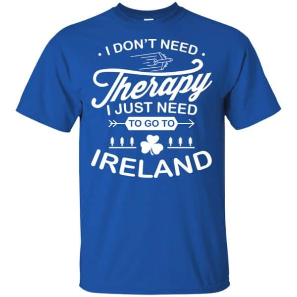 I Don't Need Therapy I Just Need To Go To Ireland Shirt, Hoodie, Tank Apparel 5