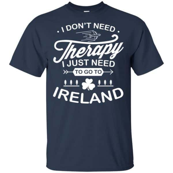 I Don't Need Therapy I Just Need To Go To Ireland Shirt, Hoodie, Tank Apparel 6