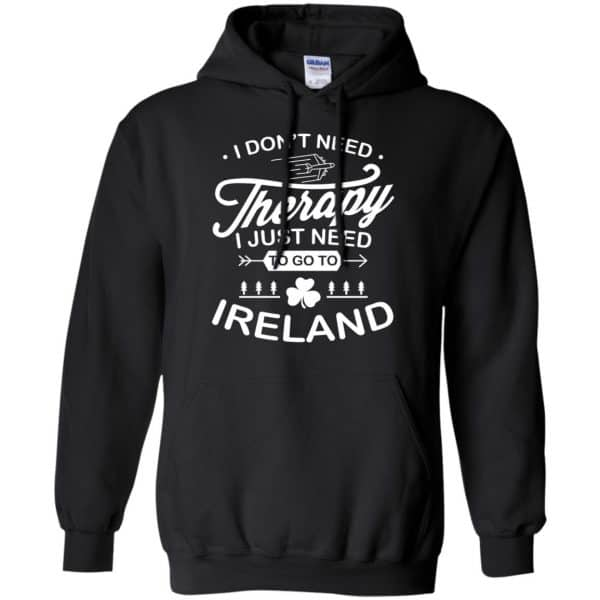 I Don't Need Therapy I Just Need To Go To Ireland Shirt, Hoodie, Tank Apparel 7