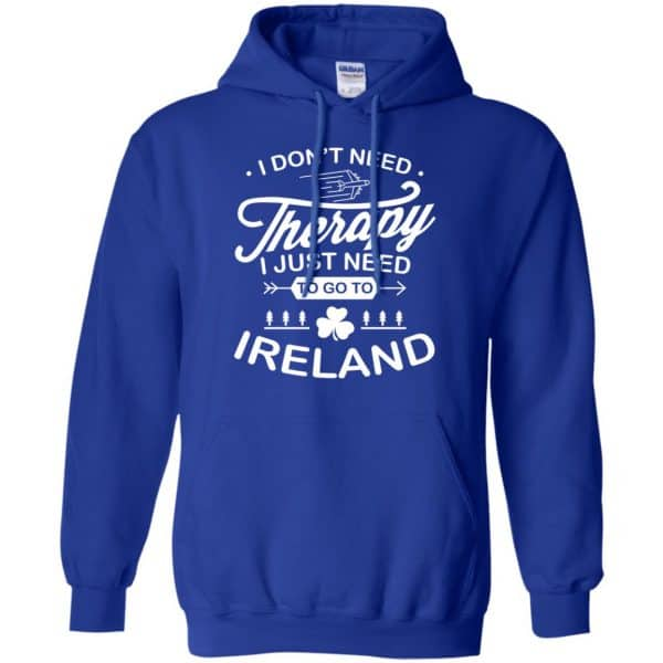 I Don't Need Therapy I Just Need To Go To Ireland Shirt, Hoodie, Tank Apparel 10