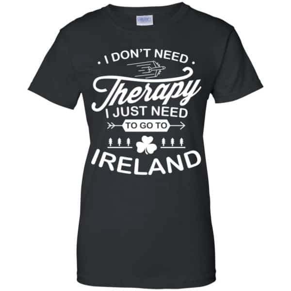 I Don't Need Therapy I Just Need To Go To Ireland Shirt, Hoodie, Tank Apparel 11