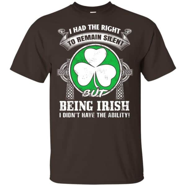 I Had The Right To Remain Silent But Being Irish I Didn't Have The Ability Shirt, Hoodie, Tank Apparel 4