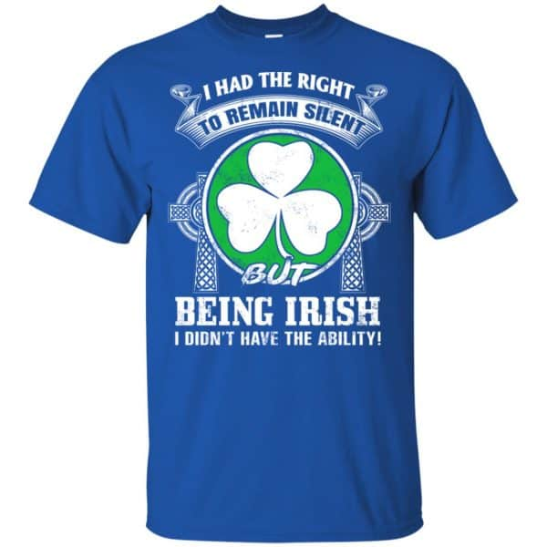 I Had The Right To Remain Silent But Being Irish I Didn't Have The Ability Shirt, Hoodie, Tank Apparel 5