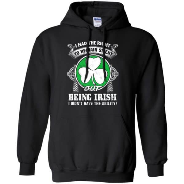 I Had The Right To Remain Silent But Being Irish I Didn't Have The Ability Shirt, Hoodie, Tank Apparel 7