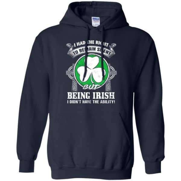 I Had The Right To Remain Silent But Being Irish I Didn't Have The Ability Shirt, Hoodie, Tank Apparel 8