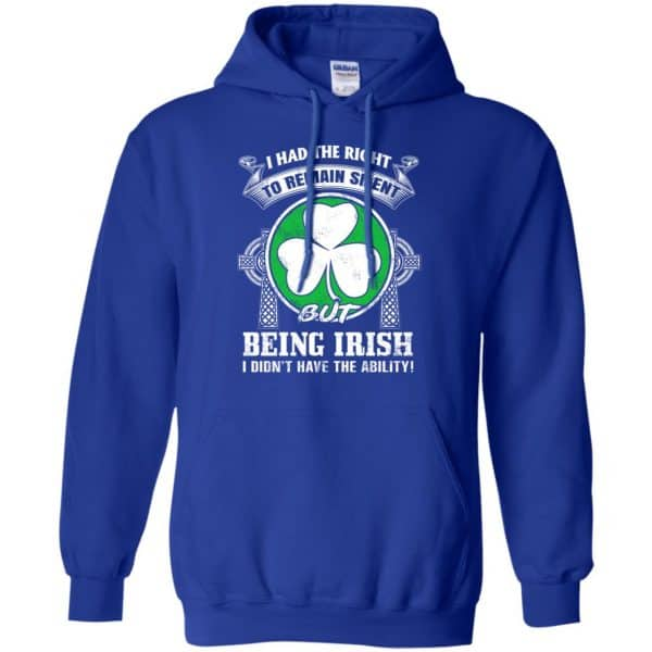 I Had The Right To Remain Silent But Being Irish I Didn't Have The Ability Shirt, Hoodie, Tank Apparel 10