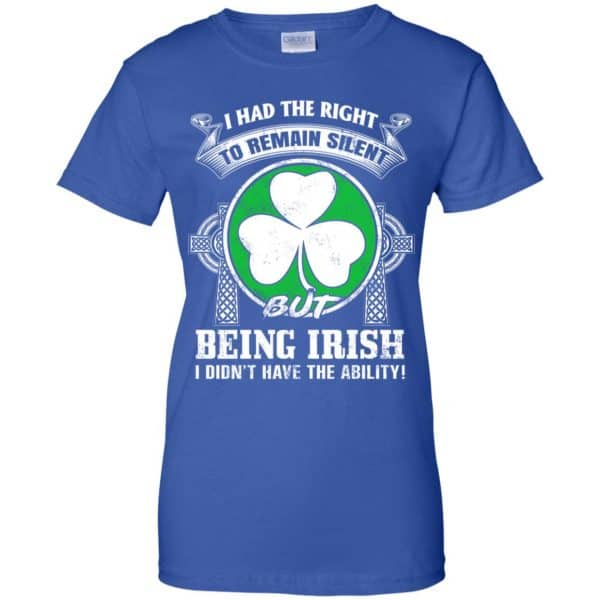 I Had The Right To Remain Silent But Being Irish I Didn't Have The Ability Shirt, Hoodie, Tank Apparel 14